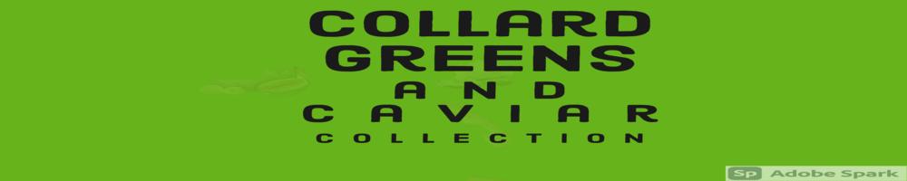 collard greens and caviar collection (3) (1)